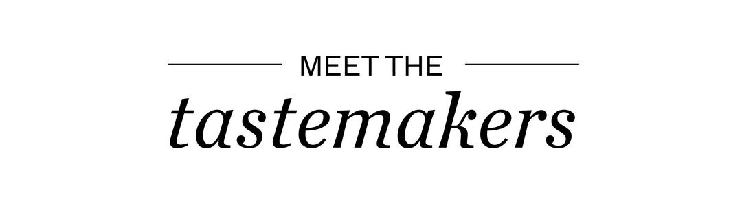 Meet the tastemakers